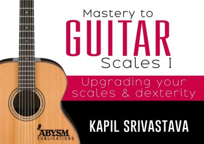 Mastery to Guitar Scales 1 Book by Kapil Srivastava Best Guitarist